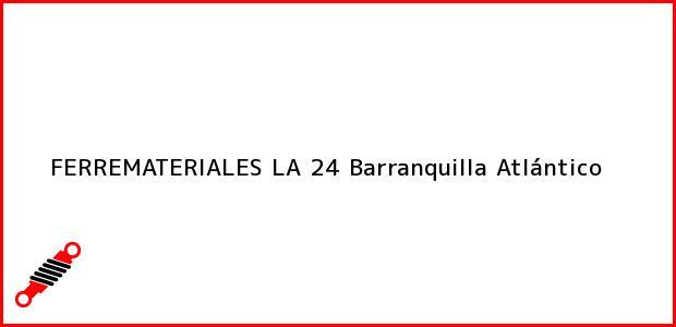 Teléfono, Dirección y otros datos de contacto para FERREMATERIALES LA 24, Barranquilla, Atlántico, Colombia