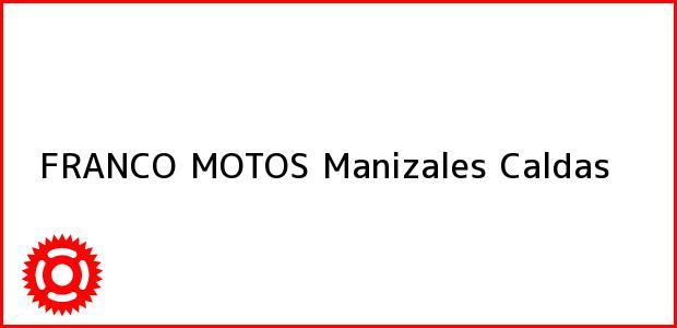 Teléfono, Dirección y otros datos de contacto para FRANCO MOTOS, Manizales, Caldas, Colombia