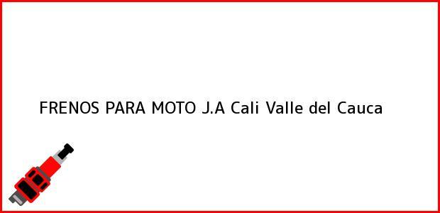 Teléfono, Dirección y otros datos de contacto para FRENOS PARA MOTO J.A, Cali, Valle del Cauca, Colombia