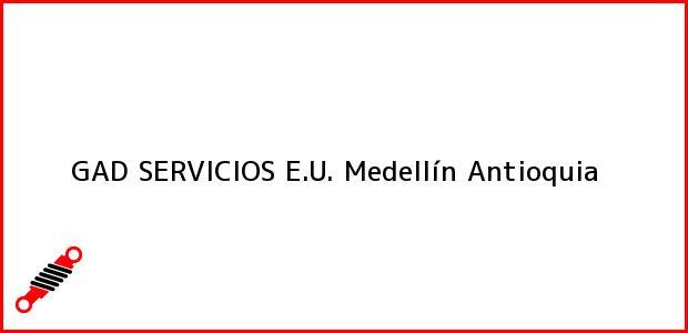 Teléfono, Dirección y otros datos de contacto para GAD SERVICIOS E.U., Medellín, Antioquia, Colombia