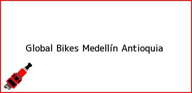 Teléfono, Dirección y otros datos de contacto para Global Bikes, Medellín, Antioquia, Colombia