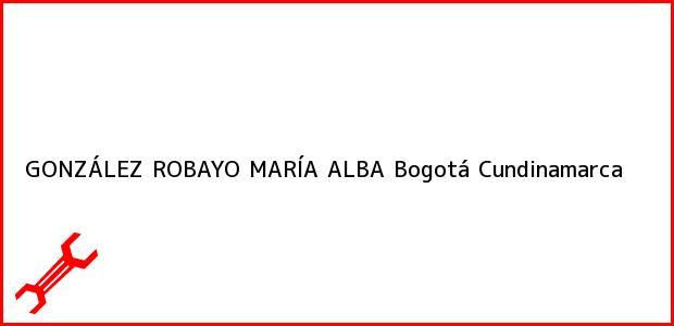 Teléfono, Dirección y otros datos de contacto para GONZÁLEZ ROBAYO MARÍA ALBA, Bogotá, Cundinamarca, Colombia