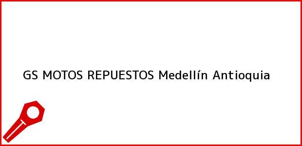 Teléfono, Dirección y otros datos de contacto para GS MOTOS REPUESTOS, Medellín, Antioquia, Colombia