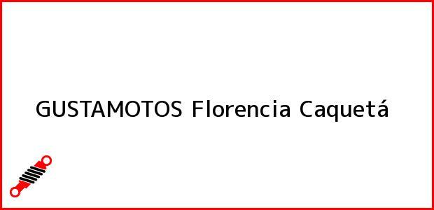 Teléfono, Dirección y otros datos de contacto para GUSTAMOTOS, Florencia, Caquetá, Colombia