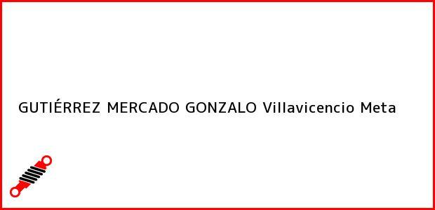 Teléfono, Dirección y otros datos de contacto para GUTIÉRREZ MERCADO GONZALO, Villavicencio, Meta, Colombia