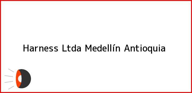 Teléfono, Dirección y otros datos de contacto para Harness Ltda, Medellín, Antioquia, Colombia