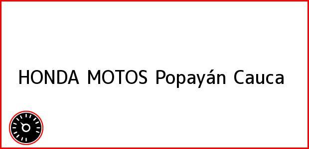 Teléfono, Dirección y otros datos de contacto para HONDA MOTOS, Popayán, Cauca, Colombia