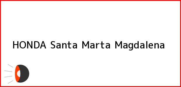 Teléfono, Dirección y otros datos de contacto para HONDA, Santa Marta, Magdalena, Colombia