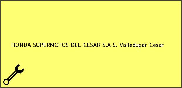 Teléfono, Dirección y otros datos de contacto para HONDA SUPERMOTOS DEL CESAR S.A.S., Valledupar, Cesar, Colombia