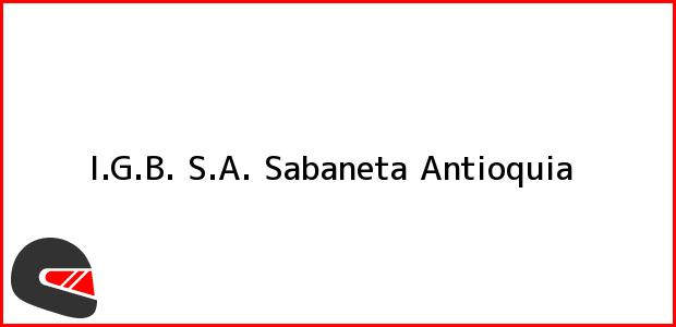 Teléfono, Dirección y otros datos de contacto para I.G.B. S.A., Sabaneta, Antioquia, Colombia
