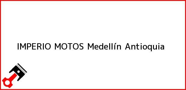 Teléfono, Dirección y otros datos de contacto para IMPERIO MOTOS, Medellín, Antioquia, Colombia
