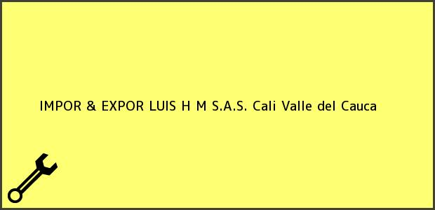 Teléfono, Dirección y otros datos de contacto para IMPOR & EXPOR LUIS H M S.A.S., Cali, Valle del Cauca, Colombia