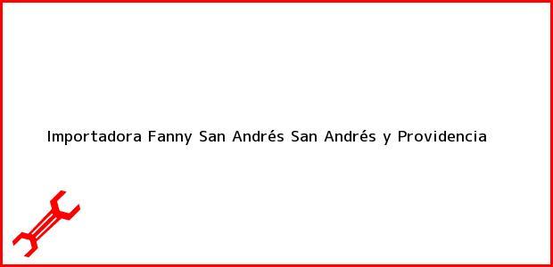 Teléfono, Dirección y otros datos de contacto para Importadora Fanny, San Andrés, San Andrés y Providencia, Colombia