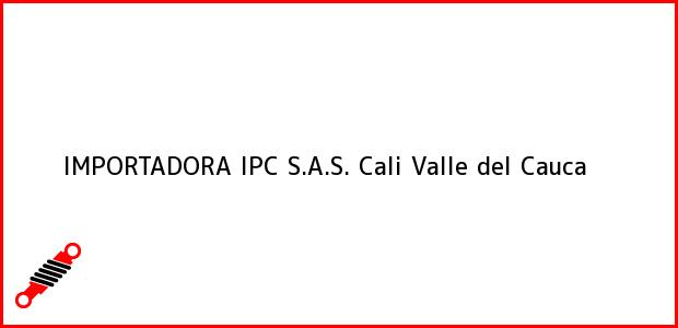 Teléfono, Dirección y otros datos de contacto para Importadora Ipc S.A.S., Cali, Valle del Cauca, Colombia