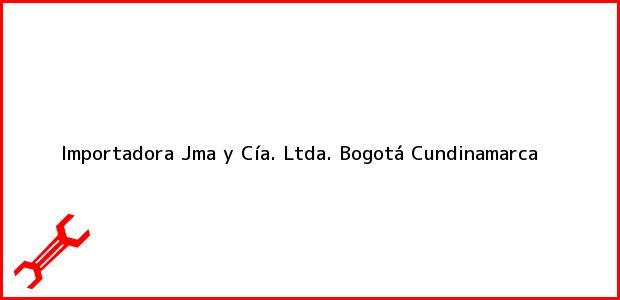 Teléfono, Dirección y otros datos de contacto para Importadora Jma y Cía. Ltda., Bogotá, Cundinamarca, Colombia