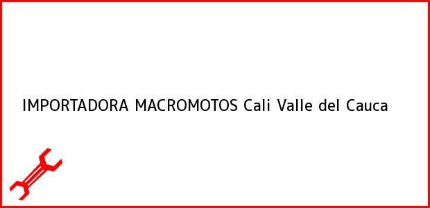 Teléfono, Dirección y otros datos de contacto para IMPORTADORA MACROMOTOS, Cali, Valle del Cauca, Colombia