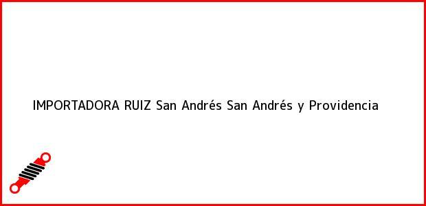 Teléfono, Dirección y otros datos de contacto para IMPORTADORA RUIZ, San Andrés, San Andrés y Providencia, Colombia