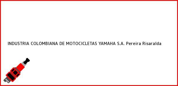 Teléfono, Dirección y otros datos de contacto para INDUSTRIA COLOMBIANA DE MOTOCICLETAS YAMAHA S.A., Pereira, Risaralda, Colombia