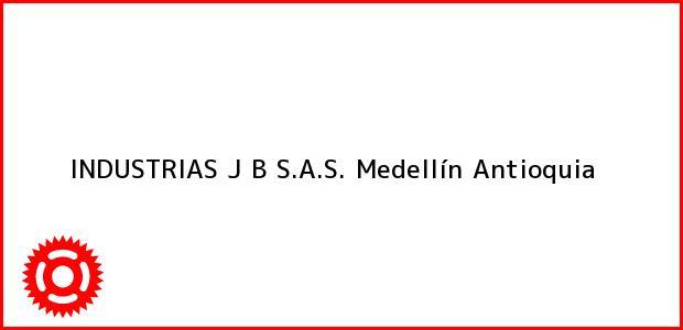 Teléfono, Dirección y otros datos de contacto para INDUSTRIAS J B S.A.S., Medellín, Antioquia, Colombia