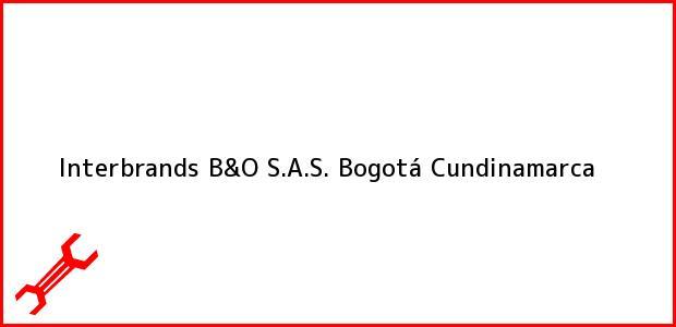 Teléfono, Dirección y otros datos de contacto para Interbrands B&O S.A.S., Bogotá, Cundinamarca, Colombia