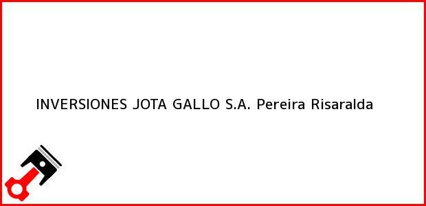 Teléfono, Dirección y otros datos de contacto para INVERSIONES JOTA GALLO S.A., Pereira, Risaralda, Colombia