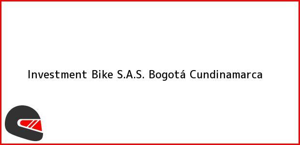 Teléfono, Dirección y otros datos de contacto para Investment Bike S.A.S., Bogotá, Cundinamarca, Colombia