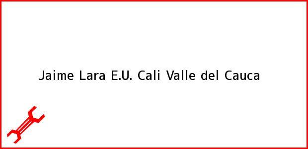 Teléfono, Dirección y otros datos de contacto para Jaime Lara E.U., Cali, Valle del Cauca, Colombia