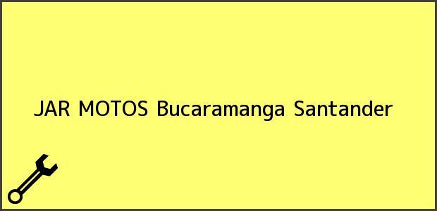 Teléfono, Dirección y otros datos de contacto para JAR MOTOS, Bucaramanga, Santander, Colombia