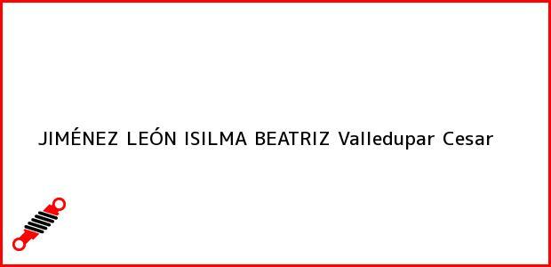 Teléfono, Dirección y otros datos de contacto para JIMÉNEZ LEÓN ISILMA BEATRIZ, Valledupar, Cesar, Colombia
