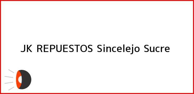Teléfono, Dirección y otros datos de contacto para JK REPUESTOS, Sincelejo, Sucre, Colombia