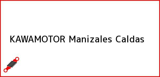 Teléfono, Dirección y otros datos de contacto para KAWAMOTOR, Manizales, Caldas, Colombia