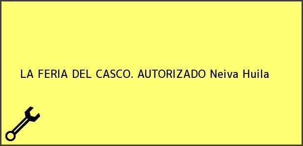 Teléfono, Dirección y otros datos de contacto para LA FERIA DEL CASCO. AUTORIZADO, Neiva, Huila, Colombia