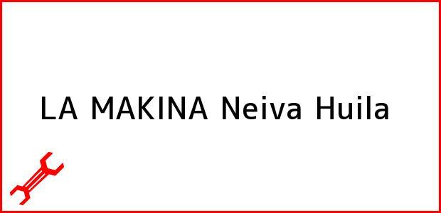 Teléfono, Dirección y otros datos de contacto para LA MAKINA, Neiva, Huila, Colombia