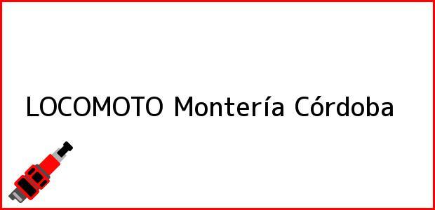 Teléfono, Dirección y otros datos de contacto para LOCOMOTO, Montería, Córdoba, Colombia