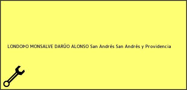 Teléfono, Dirección y otros datos de contacto para LONDOÞO MONSALVE DARÚO ALONSO, San Andrés, San Andrés y Providencia, Colombia