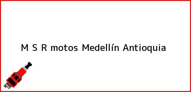 Teléfono, Dirección y otros datos de contacto para M S R motos, Medellín, Antioquia, Colombia