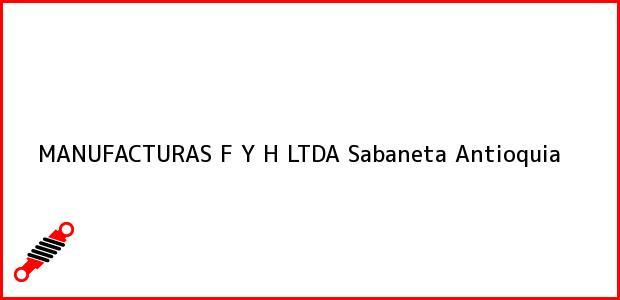 Teléfono, Dirección y otros datos de contacto para MANUFACTURAS F Y H LTDA, Sabaneta, Antioquia, Colombia
