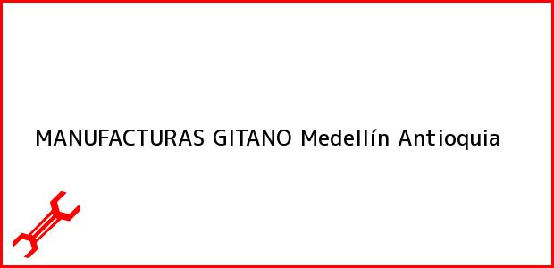 Teléfono, Dirección y otros datos de contacto para MANUFACTURAS GITANO, Medellín, Antioquia, Colombia
