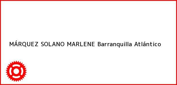 Teléfono, Dirección y otros datos de contacto para MÁRQUEZ SOLANO MARLENE, Barranquilla, Atlántico, Colombia