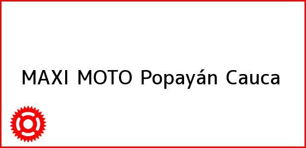 Teléfono, Dirección y otros datos de contacto para MAXI MOTO, Popayán, Cauca, Colombia