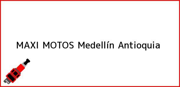 Teléfono, Dirección y otros datos de contacto para MAXI MOTOS, Medellín, Antioquia, Colombia