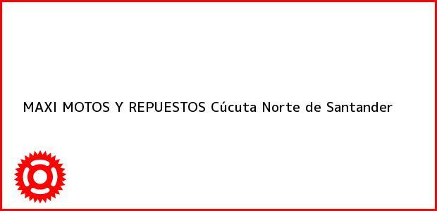Teléfono, Dirección y otros datos de contacto para MAXI MOTOS Y REPUESTOS, Cúcuta, Norte de Santander, Colombia