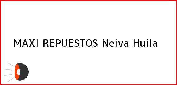 Teléfono, Dirección y otros datos de contacto para MAXI REPUESTOS, Neiva, Huila, Colombia