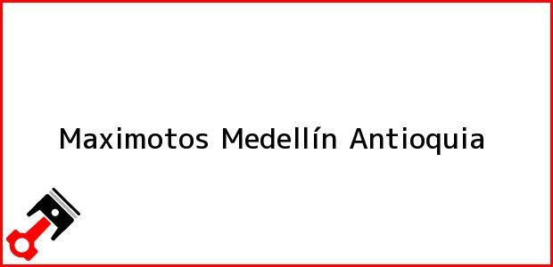 Teléfono, Dirección y otros datos de contacto para Maximotos, Medellín, Antioquia, Colombia