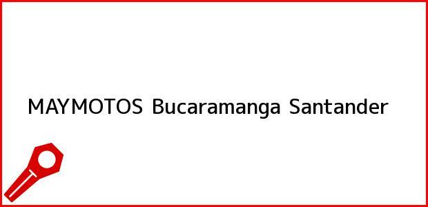 Teléfono, Dirección y otros datos de contacto para MAYMOTOS, Bucaramanga, Santander, Colombia