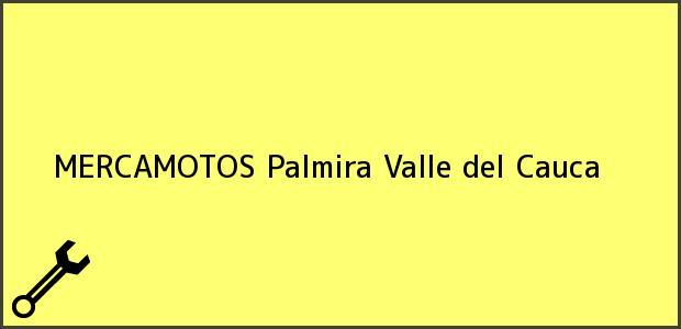 Teléfono, Dirección y otros datos de contacto para MERCAMOTOS, Palmira, Valle del Cauca, Colombia