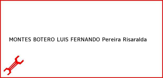 Teléfono, Dirección y otros datos de contacto para MONTES BOTERO LUIS FERNANDO, Pereira, Risaralda, Colombia