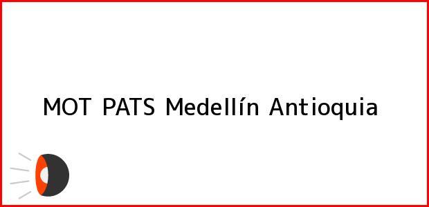 Teléfono, Dirección y otros datos de contacto para MOT PATS, Medellín, Antioquia, Colombia