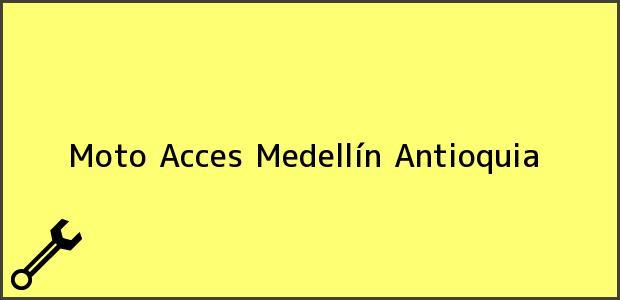 Teléfono, Dirección y otros datos de contacto para Moto Acces, Medellín, Antioquia, Colombia