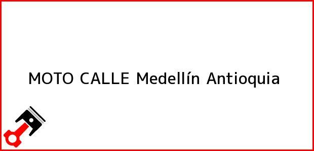 Teléfono, Dirección y otros datos de contacto para MOTO CALLE, Medellín, Antioquia, Colombia